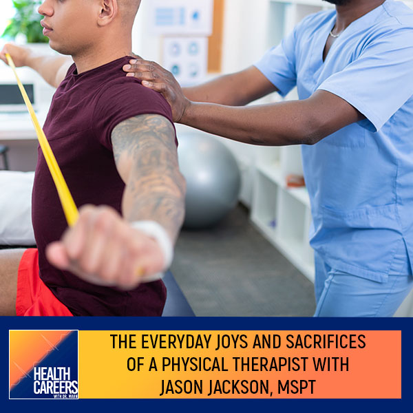 The Everyday Joys And Sacrifices Of A Physical Therapist With Jason Jackson, MSPT