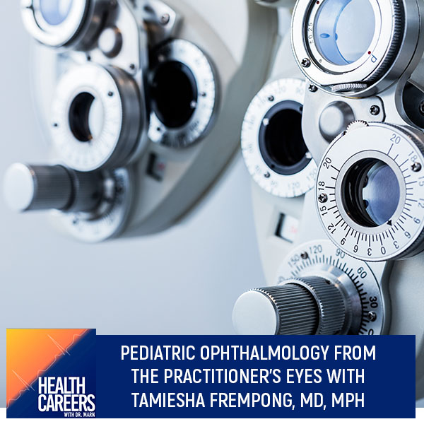 Pediatric Ophthalmology From The Practitioner's Eyes With Tamiesha Frempong, MD, MPH