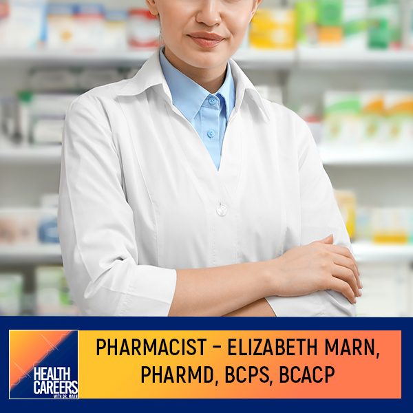Beyond The Counter – The Non-Retail Aspects of A Pharmacist's Career With Elizabeth Marn, PHARMD, BCPS, BCACP