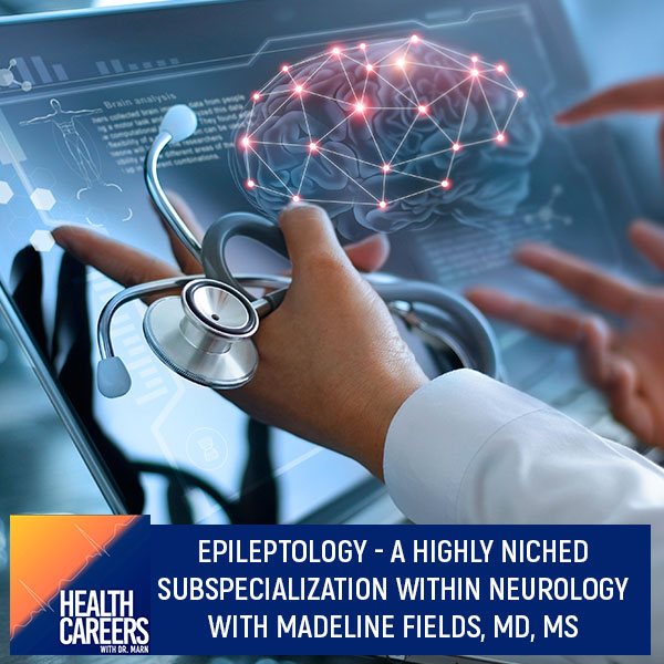 Epileptology – A Highly Niched Subspecialization Within Neurology With Madeline Fields, MD, MS