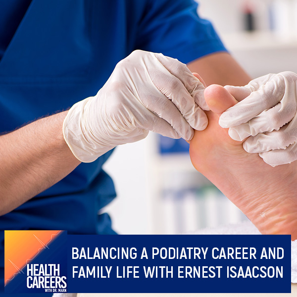 Balancing A Podiatry Career And Family Life With Ernest Isaacson