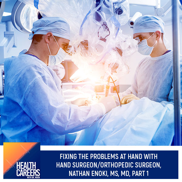 Fixing The Problems At Hand With Hand Surgeon/Orthopedic Surgeon, Nathan Enoki, MS, MD, Part 1