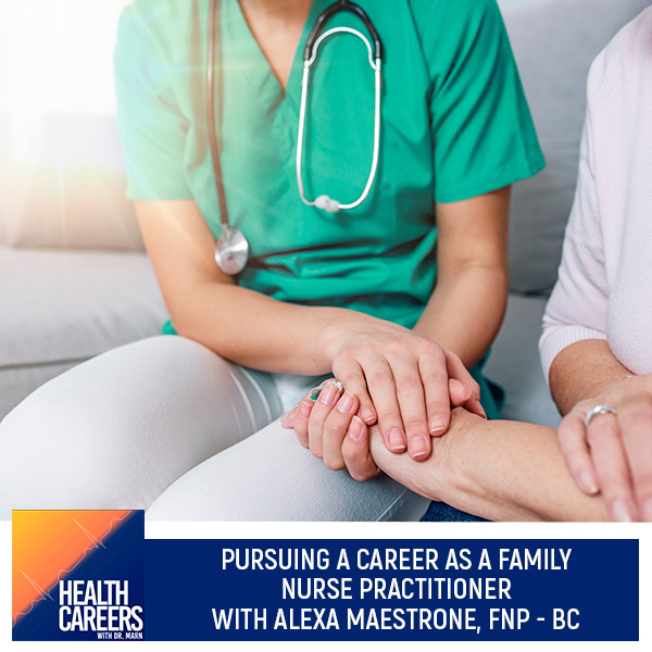 Episode 017: Pursuing A Career As A Family Nurse Practitioner With Alexa Maestrone, FNP-BC
