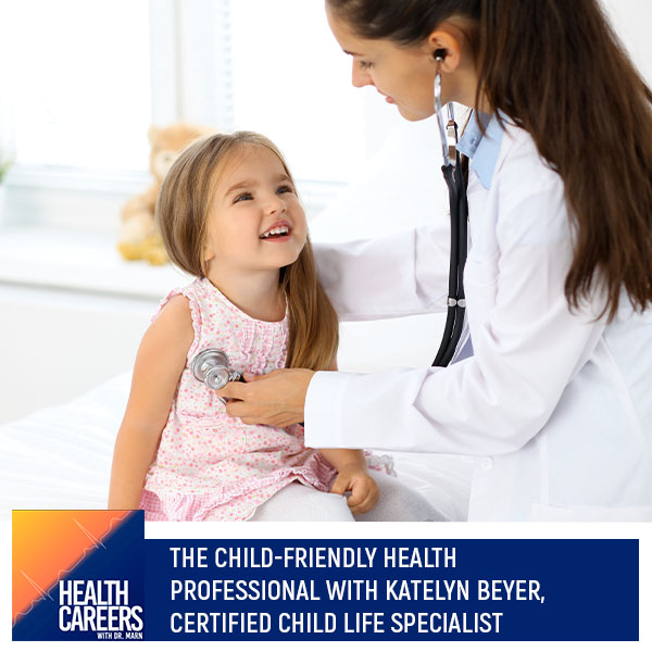 S1E19 – The Child-Friendly Health Professional With Katelyn Beyer, Certified Child Life Specialist