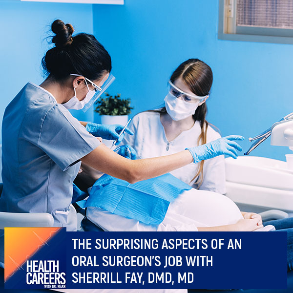 Episode 024: The Surprising Aspects Of An Oral Surgeon's Job With Sherrill Fay, DMD, MD