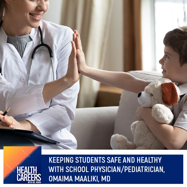 Episode 025: Keeping Students Safe And Healthy With School Physician/Pediatrician, Omaima Maaliki, MD