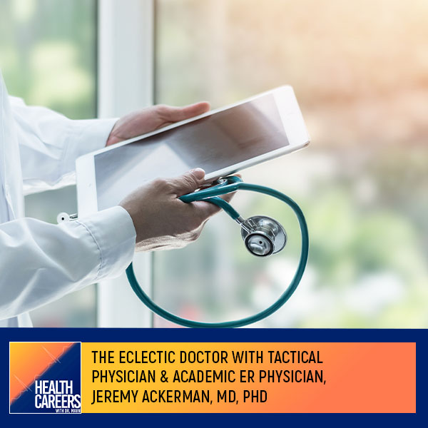 Episode 026: The Eclectic Doctor With Tactical Physician & Academic ER Physician, Jeremy Ackerman, MD, PhD