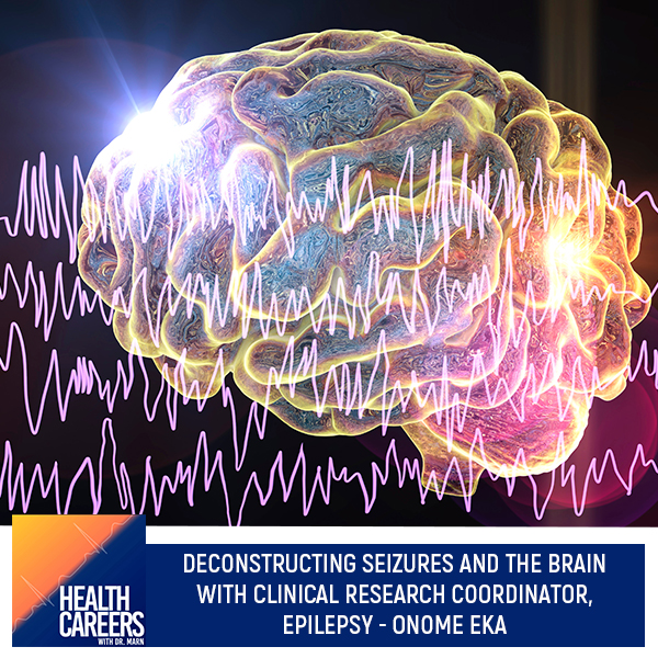 Episode 030: Deconstructing Seizures And The Brain With Clinical Research Coordinator, Epilepsy – Onome Eka