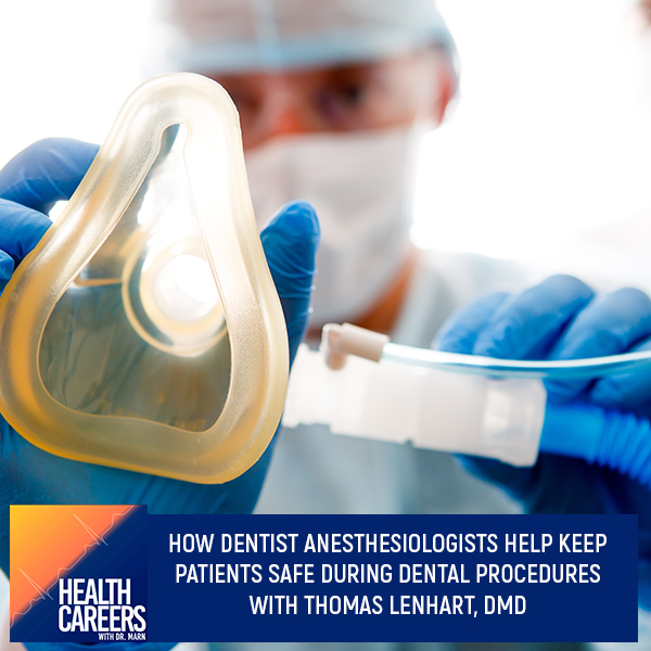Episode 031: How Dentist Anesthesiologists Help Keep Patients Safe During Dental Procedures With Thomas Lenhart, DMD
