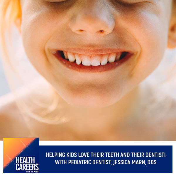 Helping Kids Love Their Teeth And Their Dentist! With Pediatric Dentist, Jessica Marn, DDS