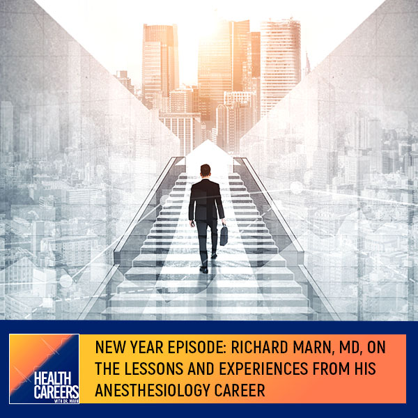 New Year Episode: Richard Marn, MD, On The Lessons And Experiences From His Anesthesiology Career