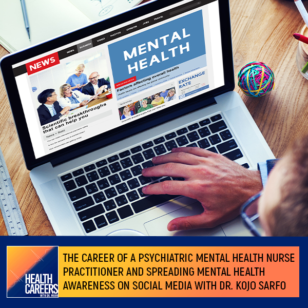 The Career Of A Psychiatric Mental Health Nurse Practitioner And Spreading Mental Health Awareness On Social Media With Dr. Kojo Sarfo