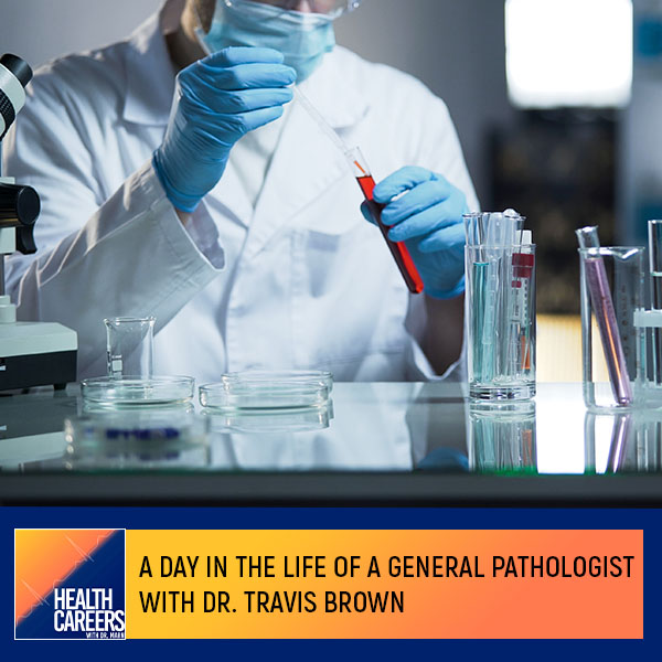S2E56 – A Day In The Life Of A General Pathologist With Dr. Travis Brown